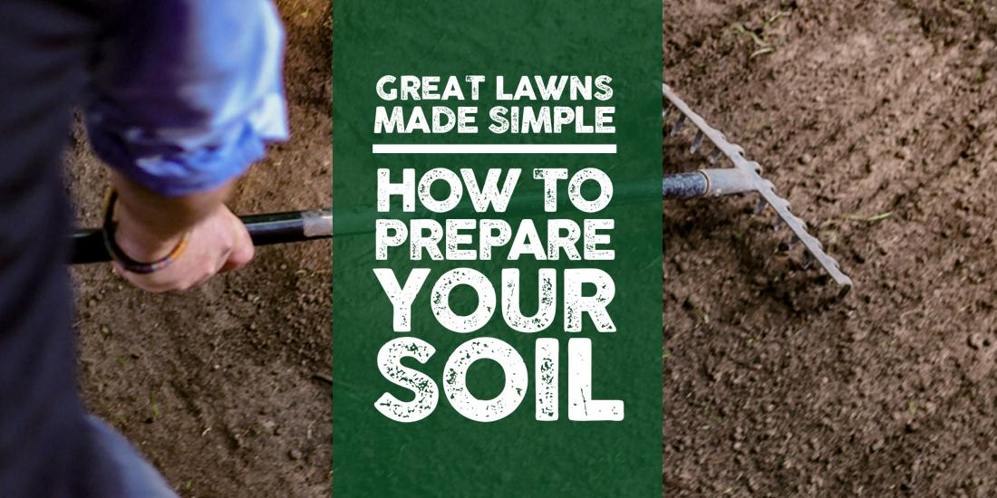 Great Lawns Made Simple: How to prepare your soil