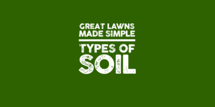 Great Lawns Made Simple: Types of Soil in your Garden